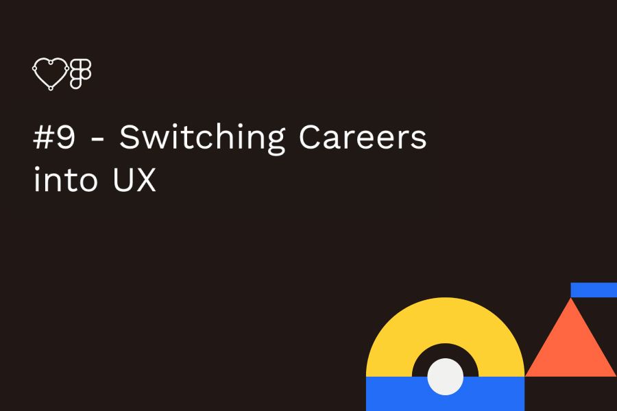 #9 - Switching Careers into UX